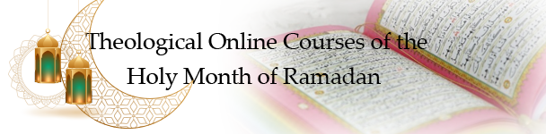 Theological Online Courses of the Holy Month of Ramadan